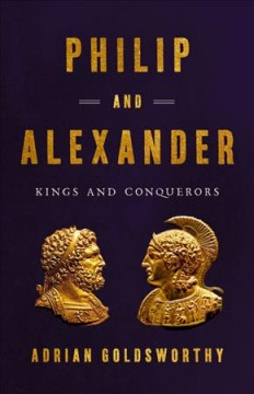 Philip and Alexander : kings and conquerors