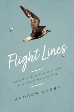 Flight lines : across the globe on a journey with the astonishing ultramarathon birds