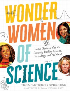 Wonder women of science : twelve geniuses who are currently rocking science, technology, and the world
