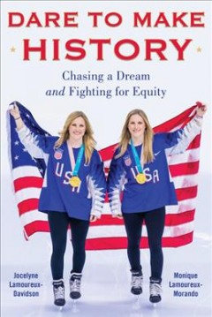 Dare to make history : chasing a dream and fighting for equity