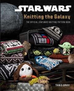 Knitting the galaxy : the official Star Wars knitting pattern book