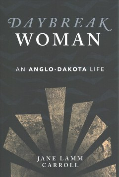 Daybreak Woman : an Anglo-Dakota life