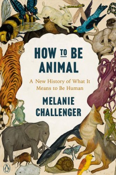 How to be animal : a new history of what it means to be human