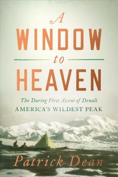 A window to heaven : the daring first ascent of Denali, America