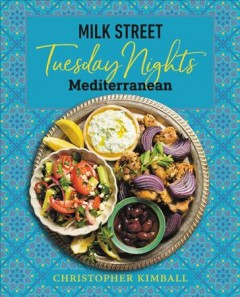 Milk Street: Tuesday Nights Mediterranean : 125 Simple Weeknight Recipes from the World