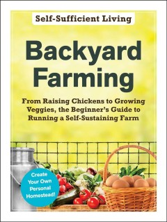 Backyard farming : from raising chickens to growing veggies, the beginner