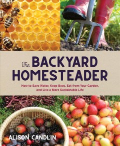 BACKYARD HOMESTEADER : how to save water, keep bees, eat from your garden, and live a more sustainable life