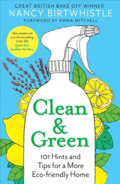 Clean & green : 101 hints and tips for a more eco-friendly home