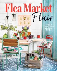 Flea market flair : fresh ideas for vintage finds