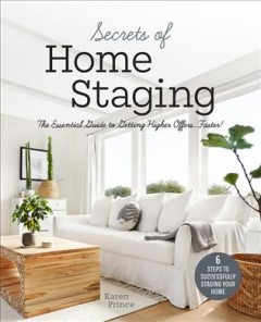 Secrets of home staging : the essential guide to getting higher offers...faster!
