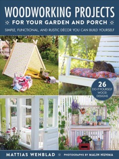 WOODWORKING PROJECTS FOR YOUR GARDEN AND PORCH : simple, functional, and rustic decor you can build yourself