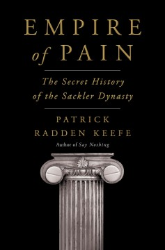 Empire of pain : the secret history of the Sackler dynasty