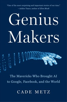 Genius makers : the mavericks who brought A.I. to Google, Facebook, and the world