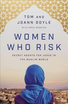 Women who risk : secret agents for Jesus in the Muslim world