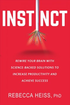 Instinct : rewire your brain with science-backed solutions to increase productivity and achieve success