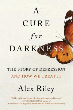 A cure for darkness : the story of depression and how we treat it