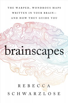 Brainscapes : the warped, wondrous maps written in your brain-and how they guide you
