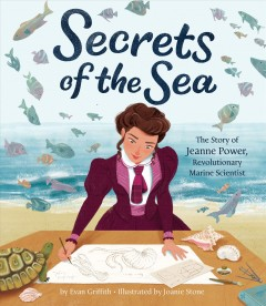 Secrets of the sea : the story of Jeanne Power, revolutionary marine scientist