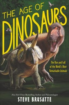 The age of dinosaurs : the rise and fall of the world