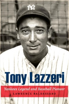 Tony Lazzeri : Yankees legend and baseball pioneer