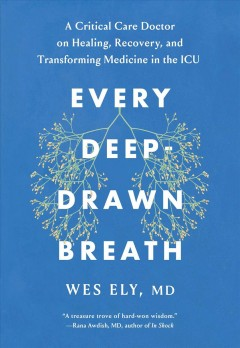 Every deep-drawn breath : a critical care doctor on healing, recovery, and transforming medicine in the ICU