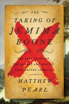 The taking of Jemima Boone : colonial settlers, tribal nations, and the kidnap that shaped America