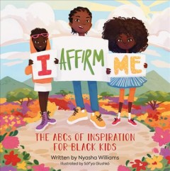 I affirm me : the ABCs of inspiration for Black kids