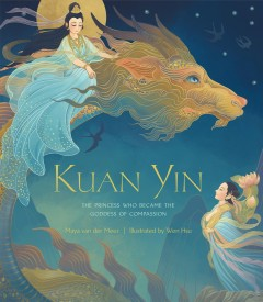 Kuan Yin : the princess who became the Goddess of Compassion
