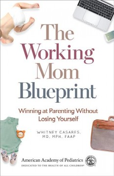 The working mom blueprint : winning at parenting without losing yourself