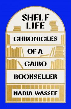Shelf life : chronicles of a Cairo bookseller