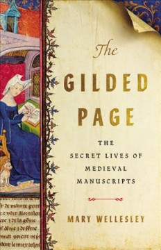 The gilded page : the secret lives of medieval manuscripts