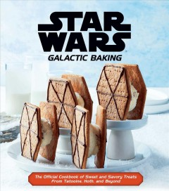 Star Wars galactic baking : the official cookbook of sweet and savory treats from Tatooine, Hoth, and beyond