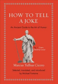 How to tell a joke : an ancient guide to the art of humor