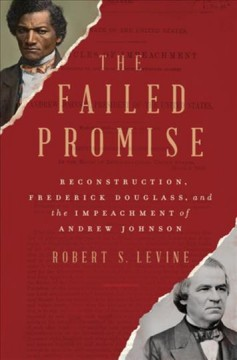 The failed promise : Reconstruction, Frederick Douglass, and the impeachment of Andrew Johnson