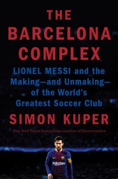 The Barcelona complex : Lionel Messi and the making -- and unmaking -- of the world