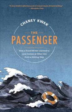 The passenger : how a travel writer learned to love cruises & other lies from a sinking ship