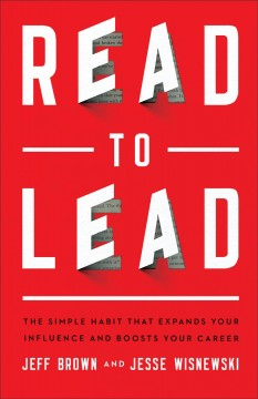 Read to lead : the simple habit that expands your influence and boosts your career