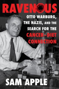 Ravenous : Otto Warburg, the Nazis, and the search for the cancer-diet connection