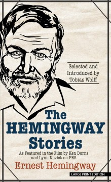The Hemingway stories : as featured in the film by Ken Burns and Lynn Novick on PBS