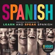 Spanish : proven techniques to learn and speak Spanish
