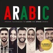 Arabic : proven techniques to learn and speak Arabic
