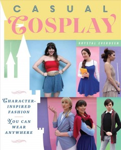 Casual cosplay : character-inspired fashion you can wear anywhere