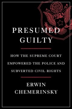 Presumed guilty : how the Supreme Court empowered the police and subverted civil rights