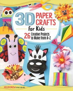 3D paper crafts for kids : 26 creative projects to make from A-Z