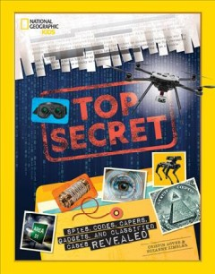 Top secret : spies, codes, capers, gadgets, and classified cases revealed