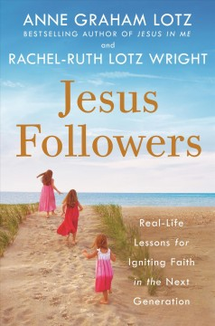 Jesus followers : real-life lessons for igniting faith in the next generation