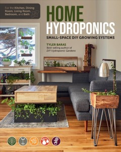 Home hydroponics : small-space DIY growing systems : for the kitchen, dining room, living room, bedroom, and bath