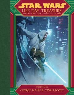 Star Wars life day treasury : holiday stories from a galaxy far, far away