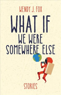 What if we were somewhere else : stories