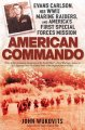 Go to record American commando : Evans Carlson, his WWII Marine raiders...